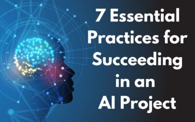 7 Essential Practices for Succeeding in an AI Project